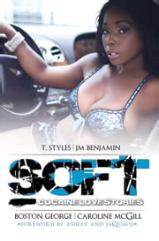 Soft - Cocaine Love Stories ebook by T. Styles,Caroline McGill,Boston George,J.M. Benjamin