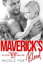 Maverick's Blood: An MC Romance - The Silent Angels MC, #2 ebook by