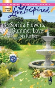 Spring Flowers, Summer Love (Mills & Boon Love Inspired) (Serenity Bay, Book 3) ebook by Lois Richer