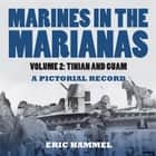 Marines in the Marianas, Volume 2 - Tinian and Guam. A Pictorial Record ebook by Eric Hammel