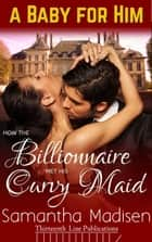 How the Billionaire met his Curvy Maid - A Baby for Him, #1 ebook by Samantha Madisen
