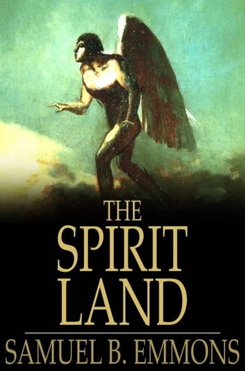 The Spirit Land ebook by Samuel B. Emmons