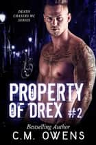 Property of Drex (Book 2) - Death Chasers MC Series, #2 ebook by C.M. Owens