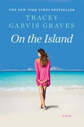 On the Island: A Novel - A Novel ebook by Tracey Garvis Graves