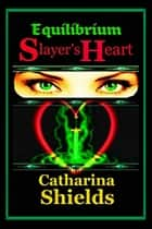 Equilibrium: Slayer's Heart ebook by Catharina Shields