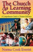 The Church As Learning Community ebook by Norma Cook Everist