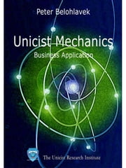 Unicist Mechanics: Business Application ebook by Belohlavek, Peter
