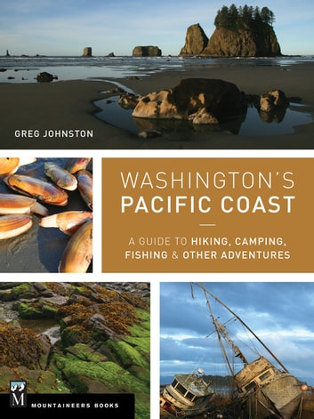 Washington's Pacific Coast - A Guide to Hiking, Camping, Fishing & Other Adventures ebook by Greg Johnston