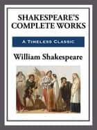 Shakespeare's Complete Works ebook by William Shakespeare