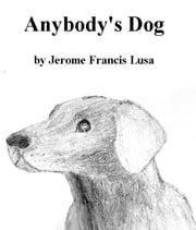 Anybody's Dog ebook by Jerome Francis Lusa