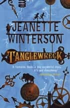 Tanglewreck ebook by Jeanette Winterson