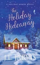 The Holiday Hideaway - A Holiday House Novel ebook by J.L. Jarvis