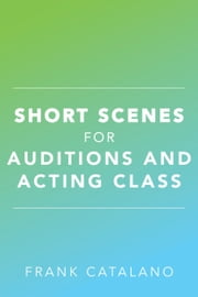 Short Scenes for Auditions and Acting Class ebook by Frank Catalano