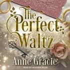 The Perfect Waltz audiobook by Anne Gracie
