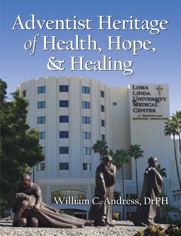 Adventist Heritage of Health, Hope, and Healing ebook by William C. Andress