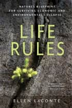 Life Rules: Nature's Blueprint for Surviving Economic and Environmental Collapse eBook von Ellen LaConte