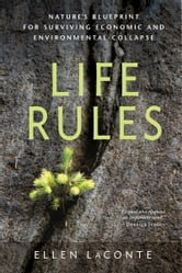 Life Rules: Nature's Blueprint for Surviving Economic and Environmental Collapse ebook by Ellen LaConte