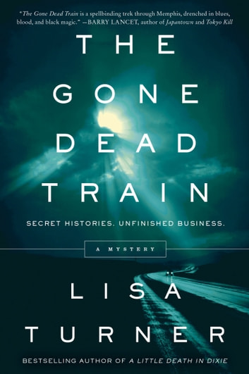 The Gone Dead Train - A Mystery ebook by Lisa Turner
