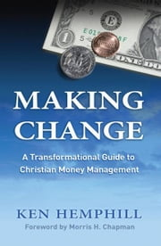 Making Change: A Transformational Guide to Christian Money Management ebook by Ken Hemphill