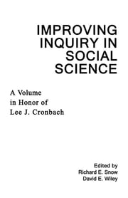 Improving Inquiry in Social Science - A Volume in Honor of Lee J. Cronbach ebook by Richard E. Snow,David E. Wiley