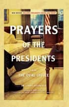 Prayers of the Presidents - From the Oval Office ebook by Keefauver, Larry