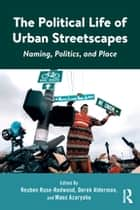 The Political Life of Urban Streetscapes - Naming, Politics, and Place ebook by Reuben Rose-Redwood, Derek Alderman, Maoz Azaryahu