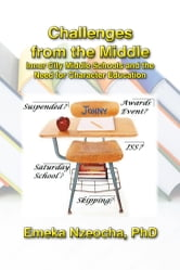 Challenges from the Middle - Inner City Middle Schools and the Need for Character Education ebook by Emeka Nzeocha, PhD