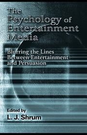 The Psychology of Entertainment Media - Blurring the Lines Between Entertainment and Persuasion ebook by L. J. Shrum