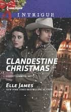 Clandestine Christmas ebook by Elle James