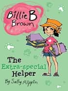 Billie B Brown: The Extra-special Helper ebook by Sally Rippin
