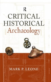 Critical Historical Archaeology ebook by Mark P Leone