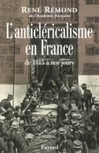 L'anticléricalisme en France de 1815 à nos jours ebook by René Rémond