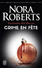 Lieutenant Eve Dallas (Tome 39) - Crime en fête ebook by Nora Roberts, Guillaume Le Pennec