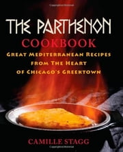 The Parthenon Cookbook - Great Mediterranean Recipes from the Heart of Chicago's Greektown ebook by Camille Stagg
