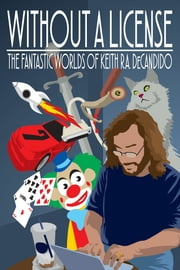 Without a License - The Fantastic Worlds of Keith R.A. DeCandido ebook by Keith R.A. DeCandido