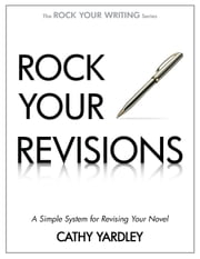 Rock Your Revisions - A Simple System for Revising Your Novel ebook by Cathy Yardley