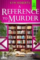 A Reference to Murder eBook by Kym Roberts