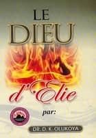 Le Dieu d'Elie ebook by Dr. D. K. Olukoya