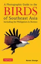 Photographic Guide to the Birds of Southeast Asia - Including the Philippines & Borneo ebook by Morten Strange