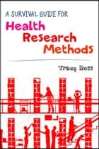 A Survival Guide For Health Research Methods ebook by Tracy Ross,Mel West