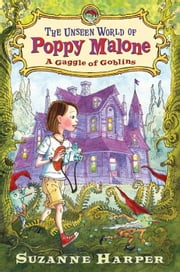The Unseen World of Poppy Malone: A Gaggle of Goblins ebook by Suzanne Harper