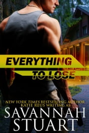 Everything to Lose ebook by Katie Reus,Savannah Stuart