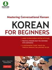 Korean for Beginners - Mastering Conversational Korean (Downloadable Material Included) ebook by Kyubyong Park, Henry J. Amen IV