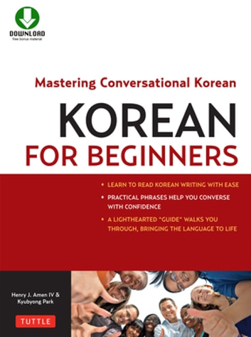 Korean for Beginners - Mastering Conversational Korean (Downloadable Material Included) ebook by Kyubyong Park,Henry J. Amen IV