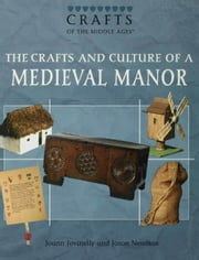 The Crafts and Culture of a Medieval  Manor ebook by Jovinelly, Joann