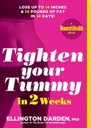 Tighten Your Tummy in 2 Weeks - Lose up to 14 Inches & 14 Pounds of Fat in 14 Days! ebook by Ellington Darden