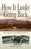 How It Looks Going Back: Growing Up In The Montana Woods