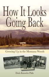 How It Looks Going Back: Growing Up In The Montana Woods ebook by Doris Pulis