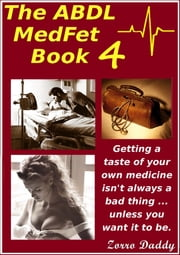 The ABDL MedFet Book 4 ebook by Zorro Daddy