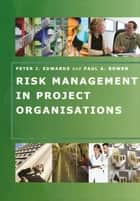 Risk Management in Project Organisations ebook by Peter Edwards,Paul Bowen